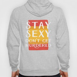 Stay Sexy Don't Get Murdered   My Favorite Murder Inspired Designs by Fox & Fancy Hoody