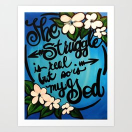 THE STRUGGLE IS REAL BUT Art Print