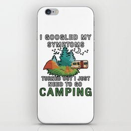 I Googled My Symptoms Turned But I Just Need To Go Camping iPhone Skin