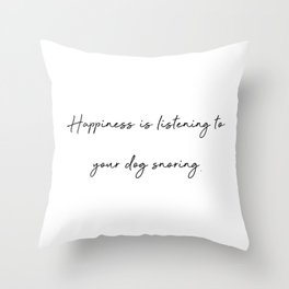 Happiness is listening to your dog snoring Throw Pillow