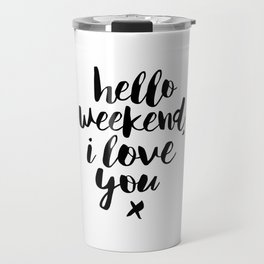 Hello Weekend I Love You black and white monochrome typography poster design home wall decor room Travel Mug