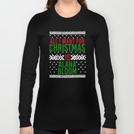 All I Want For Christmas (Alana Bloom) Long Sleeve T-shirt