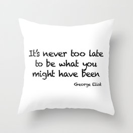 It's never too late Throw Pillow