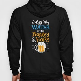 I Like My Water with Barley & Hops - Funny Beer Quote Gift Hoody