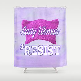 Nasty Woman #RESIST Shower Curtain