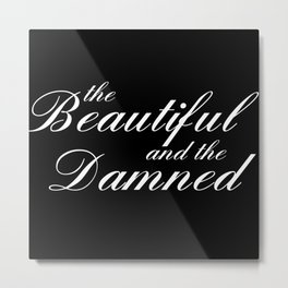 the beautiful and the damned Metal Print