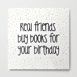 Real friends buy books for your birthday (G&B) Metal Print