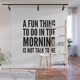A Fun Thing To Do In The Morning Is Not Talk To Me Wall Mural