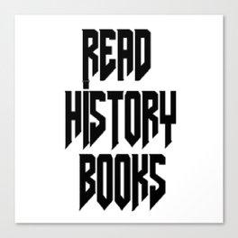 Read History Books Canvas Print