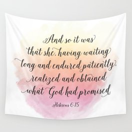 And so it was that she, having waited long and endured patiently, realized and obtained what God ... Wall Tapestry