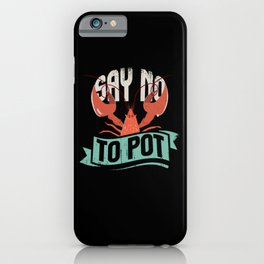 Say No To Pot Funny Lobster Gift Idea iPhone Case