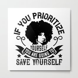 BLM - Prioritize yourself save yourself Metal Print