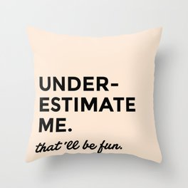 Underestimate me. That'll be fun. Throw Pillow