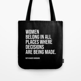Women belong in all places where decisions are being made. Tote Bag