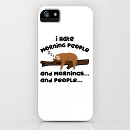 I Hate Morning People Sloth Sarcasm Late Riser iPhone Case