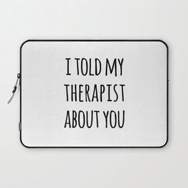 Told My Therapist Funny Quote Laptop Sleeve