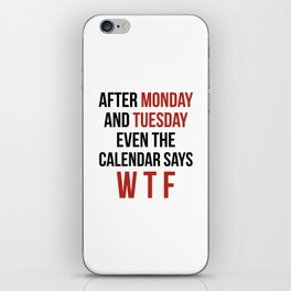 After Monday and Tuesday Even The Calendar Says WTF iPhone Skin