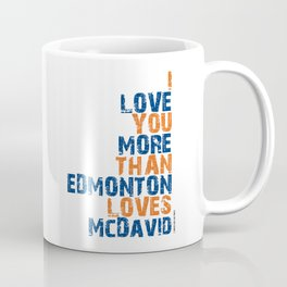 """I Love You More Than Edmonton Loves McDavid"" Coffee Mug"