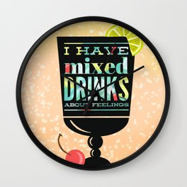 I Have Mixed Drinks About Feelings Wall Clock