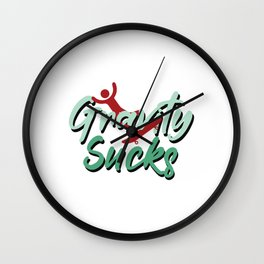 Funny & Awesome Gravity Tshirt Design Gravity Sucks Wall Clock