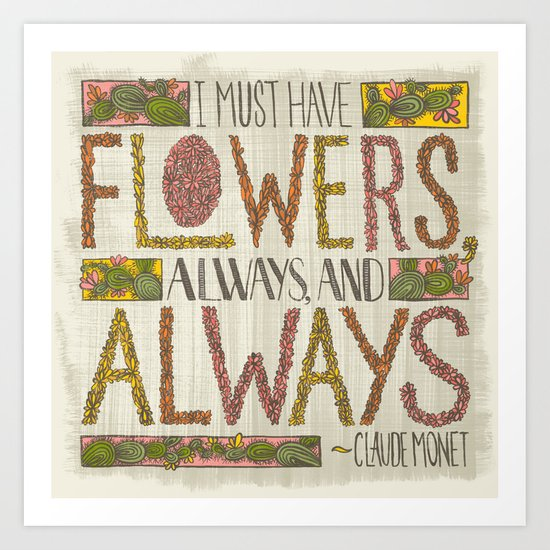 I Must Have Flowers, Always, and Always (Grow Free Series) Art Print