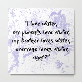 I love water Metal Print