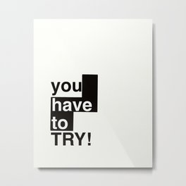 You have to TRY! Metal Print