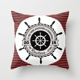 Nautical - If you think adventure is dangerous, try routine it's lethal Throw Pillow