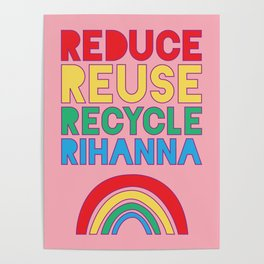 Reduce Reuse Recycle Rihanna Poster