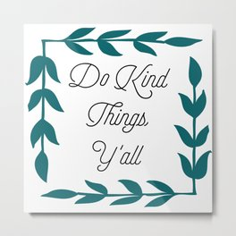 Kind Things Metal Print