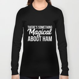 There's Something Magical about Ham Pork Pig Lover T-Shirt Long Sleeve T-shirt