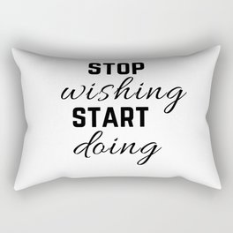 stop wishing and start doing motivational quote Rectangular Pillow