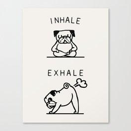 Inhale Exhale Pug Canvas Print