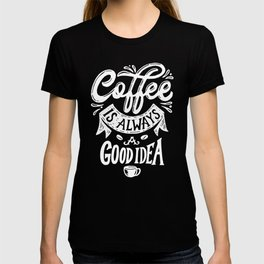 Coffee is always a good idea funny gift T-shirt