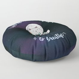 I Just Need A Bit Of Space To Breathe Floor Pillow