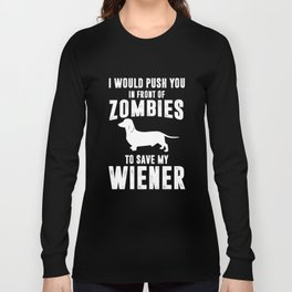 I Would Push You to Save My Wiener Dog Funny T-shirt Long Sleeve T-shirt