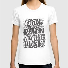 WHY IS A RAVEN LIKE A WRITING DESK T-shirt