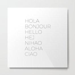 Hola Bonjour Hello Hej Nihao Aloha Ciao Metal Print
