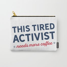 Tired Activist Needs Coffee! Carry-All Pouch