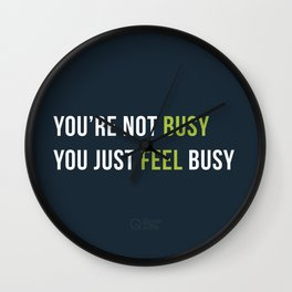 You are not busy. You just feel busy. Wall Clock