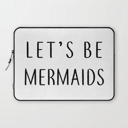 Let's Be Mermaids Laptop Sleeve