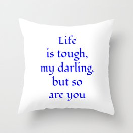 Life is tough, my darling, but so are you blue Throw Pillow