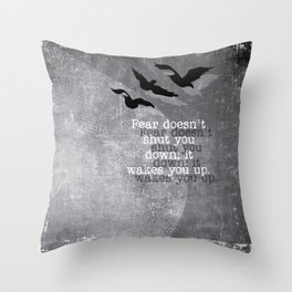 Fear doesn't shut you down. It wakes you up... Throw Pillow