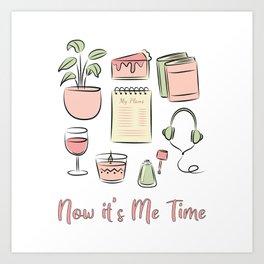 Now it's Me Time! Art Print