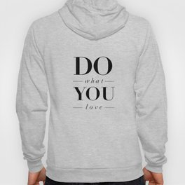 Do What You Love Beautiful Inspirational Short Quote about Happiness and Life Quotes Hoody