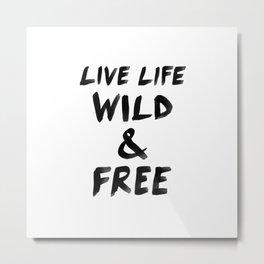 Live Life Wild & Free Metal Print