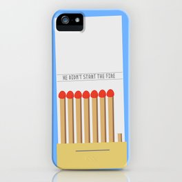We didn't start the fire iPhone Case