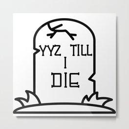 YYZ Till I RIP Metal Print