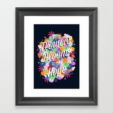 Where flowers bloom so does hope. Framed Art Print