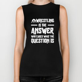 Wrestling is the answer Who Cares what the question is Shirt Biker Tank